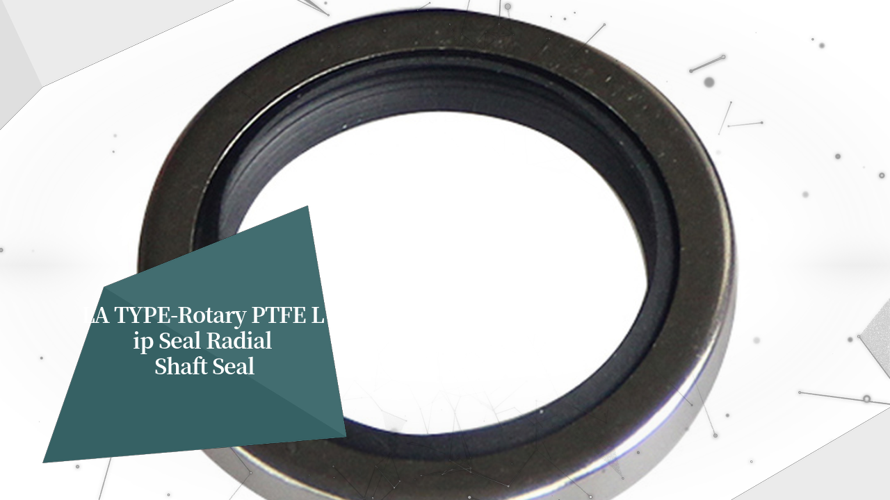 Best LA TYPE-Rotary PTFE Lip Seal Radial Shaft Seal Factory Price