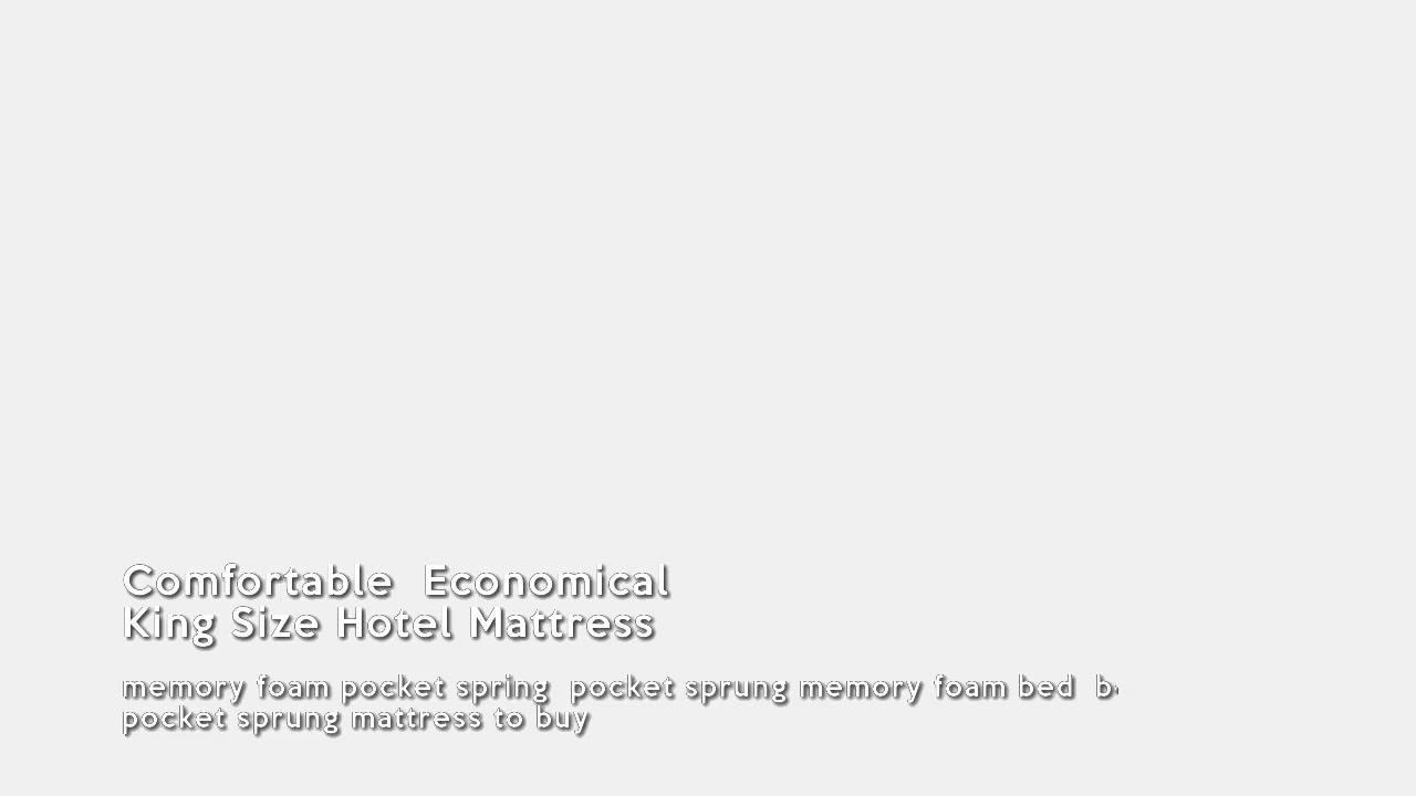 बेस्ट कम्फर्टेबल इकॉनॉमिकल किंग साइज हॉटेल गद्दा पुरवठादार