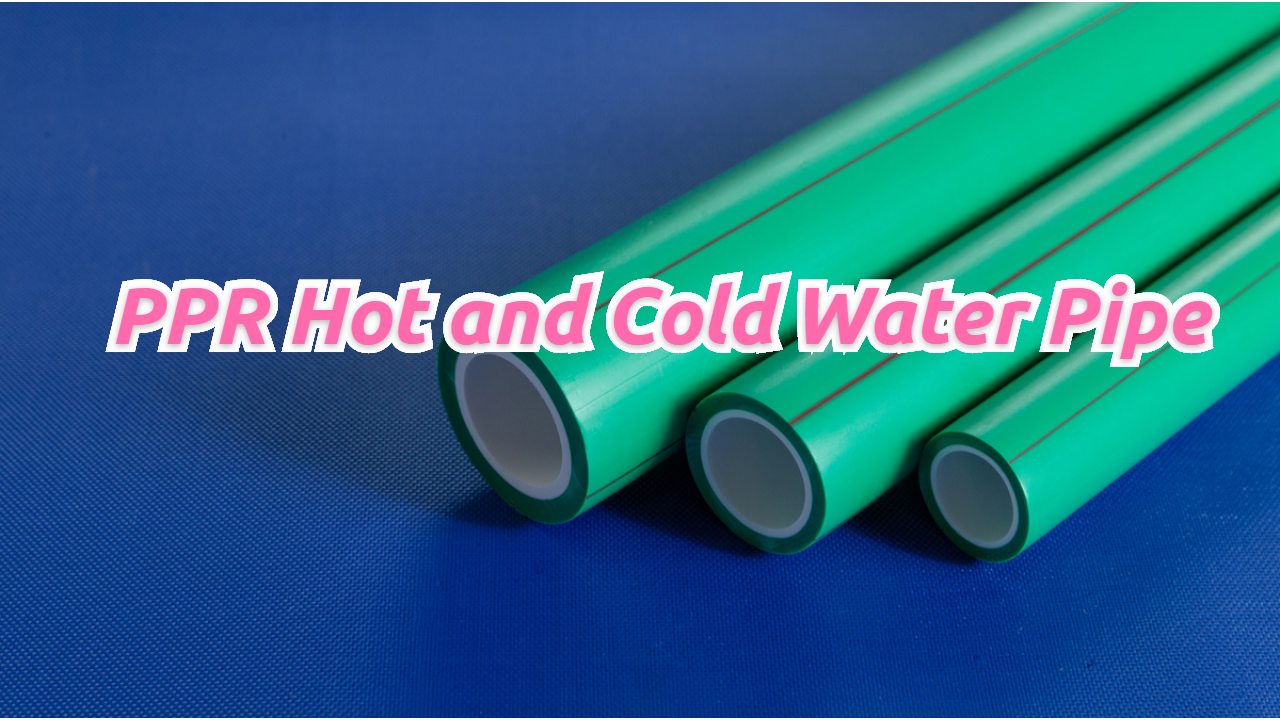 Best PPR Hot and Cold Water Pipe Supplier